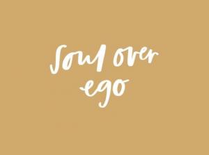 Soul over Ego